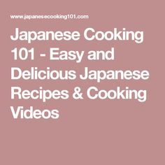 Japanese Cooking 101 - Easy and Delicious Japanese Recipes & Cooking Videos