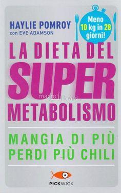 La dieta per riattivare il metabolismo è la dieta del super metabolismo della dott.Haylie Pomroy,10 kg in 28 gg,commentata e provata,ecco le mie esperienze