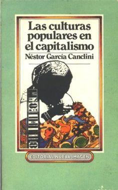 Las culturas populares en el capitalismo - Néstor García Canclini