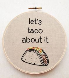 Items similar to Let's Taco About It Hand Embroidery Taco Burrito Mexican Food Art Food Pun Funny Embroidery Phrase Hand Stitched Food Art Phrase Decor on Etsy Wooden Embroidery Hoops, Hand Embroidery Stitches, Hand Embroidery Designs, Embroidery Techniques, Cross Stitch Embroidery, Funny Embroidery, Embroidery Art, Embroidery Sampler, Cross Stitching