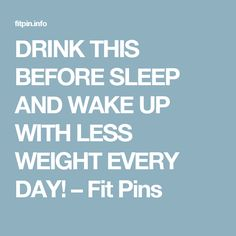 DRINK THIS BEFORE SLEEP AND WAKE UP WITH LESS WEIGHT EVERY DAY! – Fit Pins