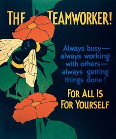 The Teamworker! Always busy - always working with others - always getting things done! For all is for yourself. This motivational poster shows a bee gathering pollen from a flower. Illustrated by Willard Frederic Elmes, 1929.