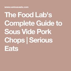The Food Lab's Complete Guide to Sous Vide Pork Chops | Serious Eats