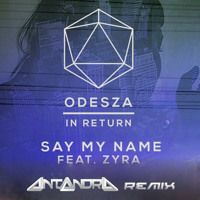 ODESZA - Say My Name (feat. Zyra) (Antandra Remix) by Antandra on SoundCloud
