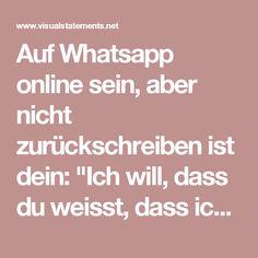 """Auf Whatsapp online sein, aber nicht zurückschreiben ist dein: """"Ich will, dass du weisst, dass ich immer da bin, nur halt nicht für dich."""" - VISUAL STATEMENTS®"""