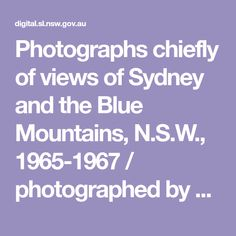Photographs chiefly of views of Sydney and the Blue Mountains, N.S.W., 1965-1967 / photographed by Edward Richards