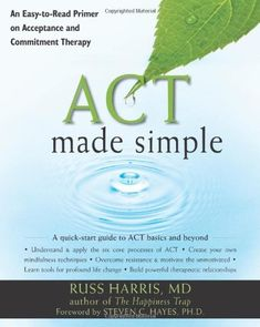 ACT Made Simple: An Easy-To-Read Primer on Acceptance and Commitment Therapy (The New Harbinger Made Simple Series), a book by Russ Harris Mindfulness Techniques, Family Therapy, Psychology Books, Marriage And Family, Social Anxiety, Art Therapy, Therapy Tools, Therapy Ideas, Social Work