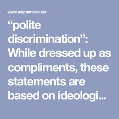 """polite discrimination"": While dressed up as compliments, these statements are based on ideologies that see migrants as members of an ""underclass"""