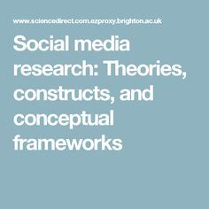 Social media research: Theories, constructs, and conceptual frameworks
