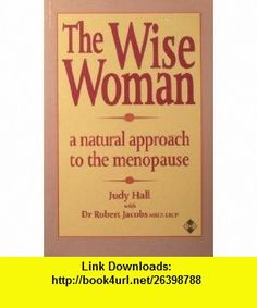 The Wise Woman A Natural Approach to the Menopause (9781852303440) Judy Hall, Robert Jacobs , ISBN-10: 1852303441  , ISBN-13: 978-1852303440 ,  , tutorials , pdf , ebook , torrent , downloads , rapidshare , filesonic , hotfile , megaupload , fileserve