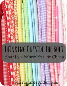 """Sewing and DIY projects can get expensive if you're shopping at the fabric store (even with a coupon). Here are some wonderful ideas to help you """"think outside the bolt"""" and get fabric for free or cheap!"""