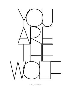 """you are the wolf"""