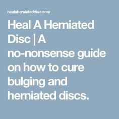 Heal A Herniated Disc | A no-nonsense guide on how to cure bulging and herniated discs.