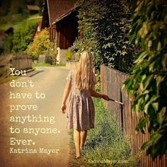 You don't have to prove anything to anyone. Ever. #epiphany www.KatrinaMayer.com #ever #empoweryourself #truestory #katrinamayer #happiness #perspective #words #wordsofwisdom #truth #life #love #relationships #important #pinquotes #optimistic #advicequotes #reality #quoteoftheday #quotes #quote #quotesdaily #quotestoliveby #reminder #instaquote