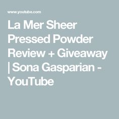La Mer Sheer Pressed Powder Review + Giveaway   Sona Gasparian - YouTube