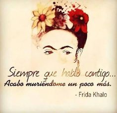 Triste Quotes To Live By, Me Quotes, Qoutes, Frida Kahlo Tattoos, Frida Tattoo, Frida Quotes, Frida And Diego, Quotes En Espanol, More Than Words