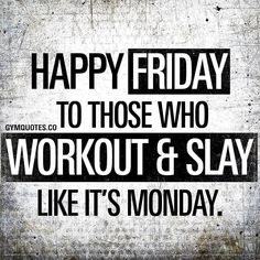 Workout Quotes: Happy Friday those who workout & slay like it's Monday! HAPPY FRIDAY to those who workout & slay like it's Monday. Fat Motivation, Fitness Motivation Quotes, Workout Motivation, Gym Motivation Women, Weekend Motivation, Tgif, Friday Quotes Humor, Funny Quotes, Funny Workout Quotes