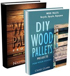 Amazon.com: DIY. DIY Wood Pallets Projects BOX SET 2 IN 1: Recycle, Reuse, Renew! 50 Amazing Upcycling Ideas For Your Home!: (Wood Pallet, DIY projects, DIY household ... projects for your home and everyday life) eBook: Chad CLark, Nadene Albert: Kindle Store
