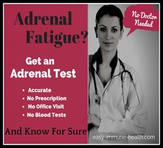 Think you have adrenal fatigue? Get tested and know for sure with a salivary adrenal test that you do in your home. It gives you 4 cortisol levels and 2 DHEA levels. At $147, it's the best price on the internet!     http://www.easy-immune-health.com/adrenal-function-test.html