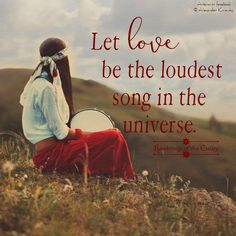 Let love be the loudest song in the universe #love #compassion #kindness #song #universe