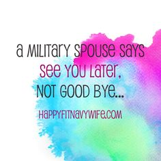 "A Military spouse says ""see you later"" not ""goodbye"" <3"