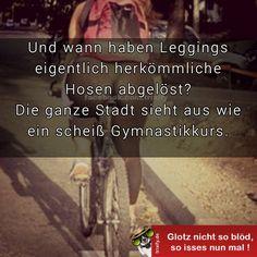 Und wann haben Leggings eigentlich herkömmliche Hosen abgelöst? Die ganze Stadt sieht aus wie ein scheiß Gymnastikkurs.