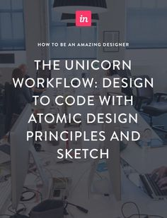 The unicorn workflow: design to code with Atomic Design principles and Sketch - InVision Blog