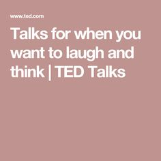 Talks for when you want to laugh and think | TED Talks