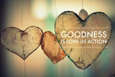 Love in action = goodness. <3