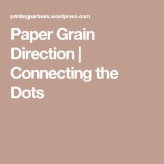 Paper Grain Direction   Connecting the Dots