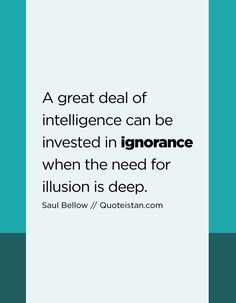 A great deal of intelligence can be invested in ignorance when the need for illusion is deep. Ignorance Quotes, Words Quotes, Life Quotes, Sayings, Being Ignored Quotes, Great Deals, Cool Words, Quote Of The Day, Illusions
