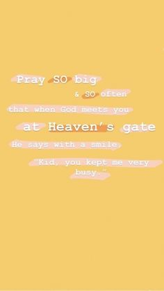 Bible quotes Faith quotes Bible inspiration Jesus quotes Bible verses quotes Christian quotes - Pray so big and so often that when God meets you at Heaven's gate He says with a smile Kid you - Bible Verses Quotes, Jesus Quotes, Faith Quotes, Scriptures, Thankful Bible Quotes, Bible Verses For Encouragement, Faith Bible Verses, Inspiring Bible Verses, Trusting God Quotes