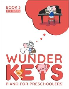 WunderKeys Piano For Preschoolers: Book 3, 2nd Edition: Designed for one-one-one piano lessons for children ages 3-5. Available on Amazon Prime.