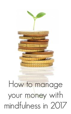 How to be mindful about money in 2017, Managing money with mindfulness can make all the difference to keeping ou on budget and keeping your money saving resolutions in 2017