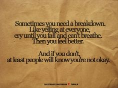 Break down sometimes.. it's okay.