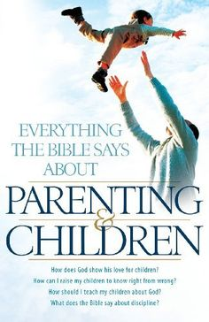 Everything the Bible Says About Parenting and Children: How does God show his love for children?  How can I raise my children to know right from wrong? ... does the Bible say about discipline? by Aaron Sharp, http://www.amazon.com/dp/B008SAO0FU/ref=cm_sw_r_pi_dp_0ATYub04T12MS