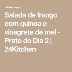Salada de frango com quinoa e vinagrete de mel - Prato do Dia 2 | 24Kitchen