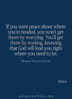 If you want peace about where you're headed, you won't get there by worrying. You'll get there by trusting, knowing that God will lead you right where you need to be. Encouragement Quotes, Faith Quotes, Bible Quotes, Me Quotes, Bible Verses, Scriptures, Great Quotes, Inspirational Quotes, Knowing God