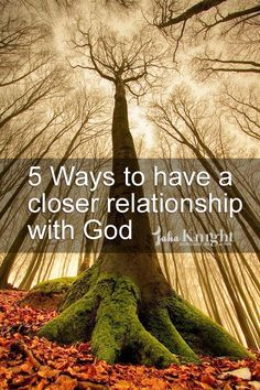 5 Ways to have a closer relationship with #God