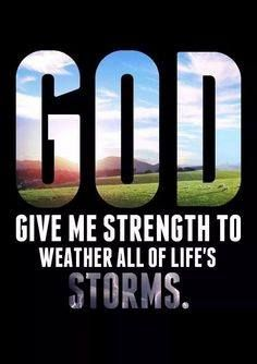 God gives us strength to weather all of life's storms   https://www.facebook.com/KnowingJesusTogether/photos/570001086442087
