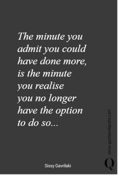 The minute you admit you could have done more, is the minute you realise you no longer have the option to do so. Regret Quotes, Mistake Quotes, Done Quotes, Best Quotes, Quotes About Strength And Love, Inspirational Quotes About Strength, Lessons Learned In Life, Life Lessons, Life Quotes To Live By