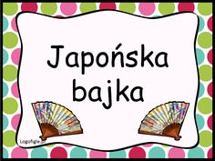 Japońska bajka o Jachce Drachce Droni i Cepce Drepce Rompomponi http://www.logofigle.pl/amace-jzykowe