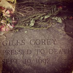 1692 ~ Giles Corey.  Pressed to death during the Salem witch trials. The 'Something Wicked this way Comes' were the so called normal townsfolk.