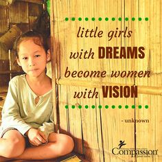 October 11 is International Day of the Girl Child. The power of helping girls dream big dreams can influence the destiny of entire nations.