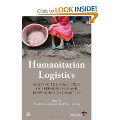 Humanitarian Logistics: Meeting the Challenge of Preparing for and Responding to Disasters: Martin Christopher, Peter Tatham: 9780749462468: Amazon.com: Books