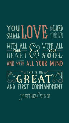 You shall love the Lord thy God with all your heart and with all your soul and with all your mind...