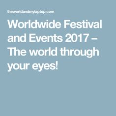 Worldwide Festival and Events 2017 – The world through your eyes!