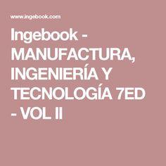 Ingebook - MANUFACTURA, INGENIERÍA Y TECNOLOGÍA 7ED - VOL II