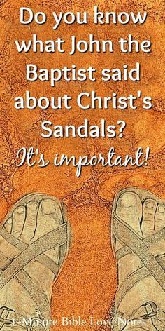 you know what John the Baptist said about Christ's sandals? A most interesting statement and so true of you and me as well.Do you know what John the Baptist said about Christ's sandals? A most interesting statement and so true of you and me as well. Bible Love, My Bible, Bible Scriptures, Bible Quotes, Christian Life, Christian Quotes, Christian Church, Christian Living, Bible Knowledge