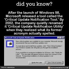After the launch of Windows 98, Microsoft released a tool called the 'Critical Update Notification Tool.' By 2002, the company quietly renamed it 'Critical Update Notification Utility' when they realized what its former acronym actually spelled....